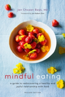 Mindful Eating : A Guide to Rediscovering a Healthy and Joyful Relationship with Food (Revised Edition), Paperback Book