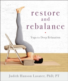 Restore And Rebalance : Yoga for Deep Relaxation, Paperback Book