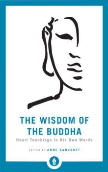 The Wisdom Of The Buddha : Heart Teachings in His Own Words, Paperback Book