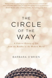 The Circle of the Way : A Concise History of Zen from the Buddha to the Modern World, Paperback / softback Book