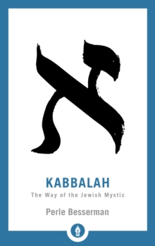 Kabbalah : The Way of the Jewish Mystic, Paperback / softback Book