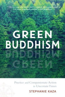 Green Buddhism : Practice and Compassionate Action in Uncertain Times, Paperback / softback Book