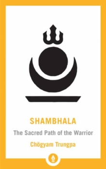 Shambhala : The Sacred Path of the Warrior, Paperback / softback Book