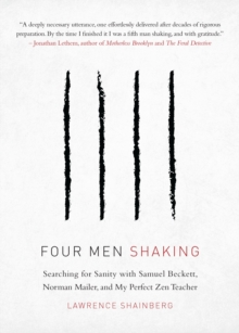 Four Men, Shaking : Searching for Sanity with Samuel Beckett, Norman Mailer, and My Perfect Zen Teacher, Paperback / softback Book