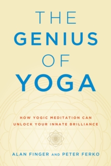 The Genius of Yoga : How Yogic Meditation Can Unlock Your Innate Brilliance, Paperback / softback Book