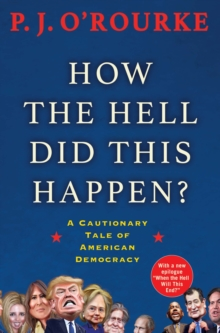 How the Hell Did This Happen? : A Cautionary Tale of American Democracy, Paperback Book