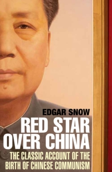 Red Star Over China : The Classic Account of the Birth of Chinese Communism, Paperback Book