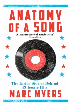 Anatomy of a Song : The Inside Stories Behind 45 Iconic Hits, Paperback Book