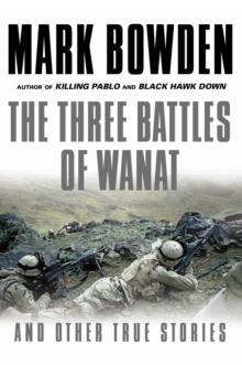 The Three Battles of Wanat : And Other True Stories, Paperback Book