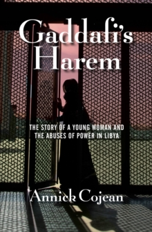 Gaddafi's Harem : The Story of a Young Woman and the Abuses of Power in Libya, Paperback Book
