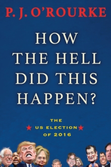 How the Hell Did This Happen? : A Cautionary Tale of American Democracy, Hardback Book