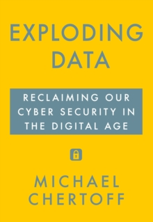 Exploding Data : Reclaiming Our Cyber Security in the Digital Age, Hardback Book