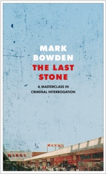 The Last Stone : A Masterclass in Criminal Interrogation, Hardback Book