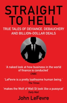 Straight to Hell : True Tales of Deviance, Debauchery and Billion-Dollar Deals, EPUB eBook