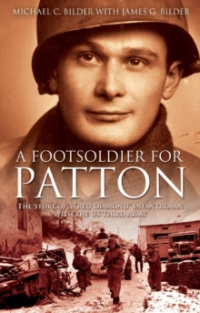 "A Foot Soldier for Patton : The Story of a ""Red Diamond"" Infantryman with the U.S. Third Army, Paperback Book"