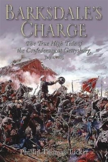 Barksdale's Charge : The True High Tide of the Confederacy at Gettysburg, July 2, 1863, Paperback Book