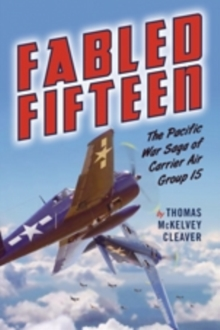 Fabled Fifteen : The Pacific War Saga of Carrier Air Group 15, Hardback Book