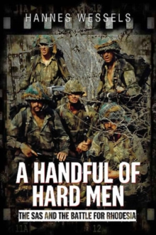 A Handful of Hard Men : The SAS and the Battle for Rhodesia, Hardback Book