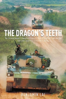 The Dragon's Teeth : The Chinese People's Liberation Army: Its History, Traditions, and Air Sea and Land Capability in the 21st Century, Hardback Book
