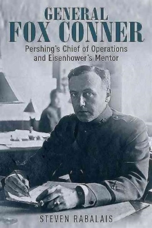 General Fox Conner : Pershing's Chief of Operations and Eisenhower's Mentor, Hardback Book