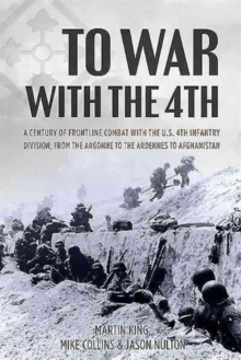 To War with the 4th : A Century of Frontline Combat with the US 4th Infantry Division, from the Argonne to the Ardennes to Afghanistan, Hardback Book