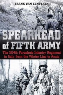 Spearhead of the Fifth Army : The 504th Parachute Infantry Regiment in Italy, from the Winter Line to Anzio, Hardback Book