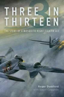 Three in Thirteen : The Story of a Mosquito Night Fighter Ace, Hardback Book