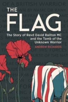 The Flag : The Story of Revd David Railton MC and the Tomb of the Unknown Warrior, Hardback Book
