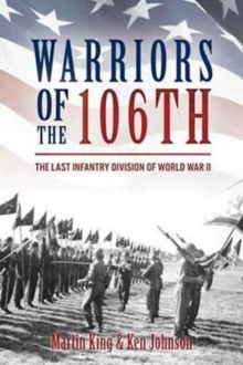 Warriors of the 106th : The Last Infantry Division of World War II, Hardback Book