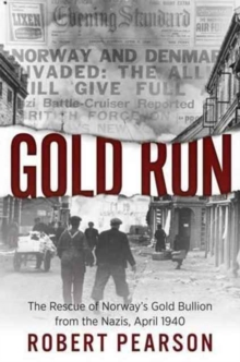 Gold Run : The Rescue of Norway's Gold Bullion from the Nazis, 1940, Paperback Book