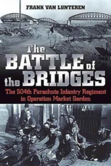 The Battle of the Bridges : The 504th Parachute Infantry Regiment in Operation Market Garden, Paperback Book