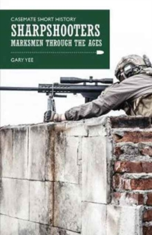 Sharpshooters : Marksmen Through the Ages, Paperback / softback Book