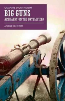 Big Guns : Artillery on the Battlefield, Paperback Book