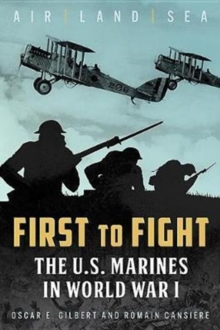 First to Fight : The U.S. Marines in World War I, Hardback Book