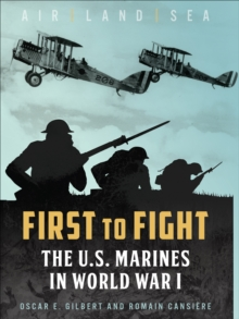 First to Fight : The U.S. Marines in World War I, EPUB eBook