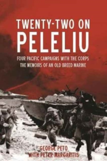 Twenty-Two on Peleliu : Four Pacific Campaigns with the Corps: The Memoirs of an Old Breed Marine, Hardback Book