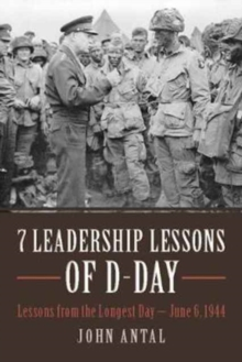 7 Leadership Lessons of D-Day : Lessons from the Longest Day-June 6, 1944, Hardback Book