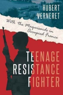 Teenage Resistance Fighter : With the Maquisards in Occupied France, Hardback Book