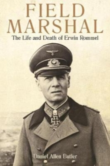Field Marshal : The Life and Death of Erwin Rommel, Paperback Book