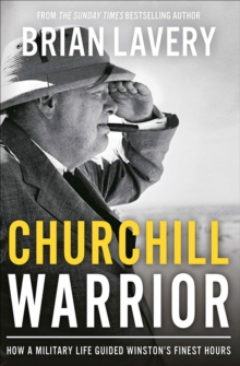 Churchill Warrior : How a Military Life Guided Winston's Finest Hours, EPUB eBook