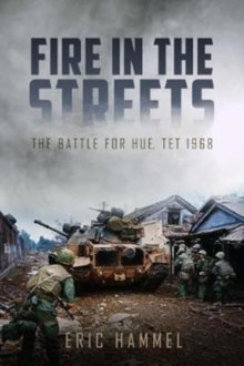 Fire in the Streets : The Battle for Hue, Tet 1968, Paperback Book