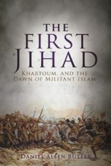 The First Jihad : Khartoum, and the Dawn of Militant Islam, Paperback Book