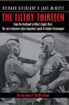 The Filthy Thirteen : The True Story of the Dirty Dozen, Paperback / softback Book