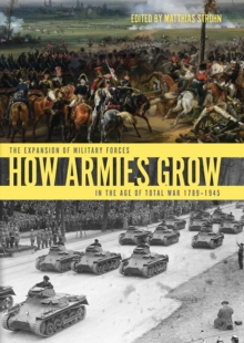 How Armies Grow : The Expansion of Military Forces in the Age of Total War 1789-1945, EPUB eBook
