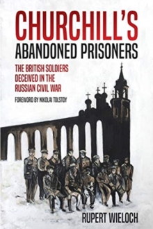 Churchill'S Abandoned Prisoners : The British Soldiers Deceived in the Russian Civil War, Hardback Book