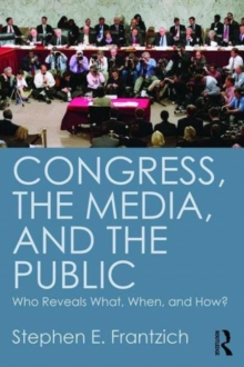 Congress, the Media, and the Public : Who Reveals What, When, and How?, Paperback Book