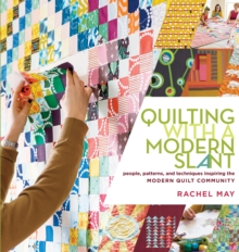 Quilting with a Modern Slant : People, Patterns, and Techniques Inspiring the Modern Quilt Community, Paperback Book