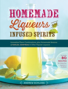Homemade Liqueurs and Infused Spirits, Paperback Book