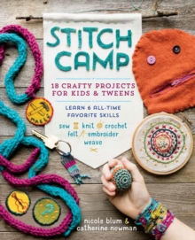 Stitch Camp : Learn 6 Cool Crafts: Sew, Knit, Crochet, Felt, Embroider & Weave, Paperback / softback Book