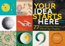 Your Idea Starts Here: 77 Mind-Expanding Ways to Unleash Your Creativity, Hardback Book